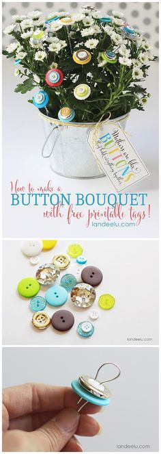 """How to make a BUTTON BOUQUET -DIY  GIFT  project Tutorial with FREE PRINTABLE Gift Tags for Mother's Day, Teacher Appreciation or a Friend - because they are the """"BUTTONS that hold us together!"""""""