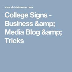 College Signs - Business & Media Blog & Tricks