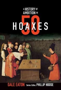 A history of ambition in 50 hoaxes by Gale Eaton (9/16)