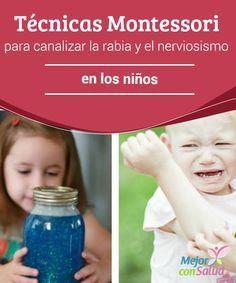 Técnicas Montessori para canalizar la rabia y el nerviosismo en los niños Si…