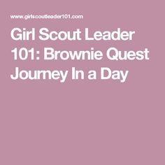 Girl Scout Leader Brownie Quest Journey In a Day Girl Scout Brownie Badges, Brownie Girl Scouts, Girl Scout Cookies, Scout Mom, Daisy Girl Scouts, Girl Scout Leader, Girl Scout Troop, Brownie Quest Journey, Wow Journey