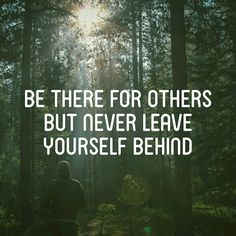 Be there for others but never leave yourself behind | self care | inspirational quote | positivity