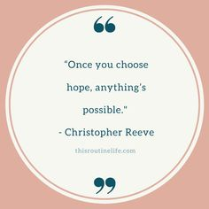 """""""Once you choose hope, anything's possible. Great Quotes, Me Quotes, Motivational Quotes, Routine Quotes, Christopher Reeve, Anxiety Panic Attacks, Life Inspiration, Mental Health, Thoughts"""