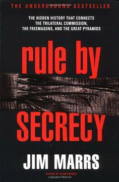 Rule by Secrecy: The Hidden History That Connects the Trilateral Commission, the Freemasons, and the Great Pyramids by Jim Marrs
