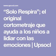 """""""Solo Respira""""; el original cortometraje que ayuda a los niños a lidiar con las emociones 