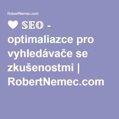 ❤ 𝕊𝔼𝕆 - optimaliazce pro vyhledávače se zkušenostmi | RobertNemec.com