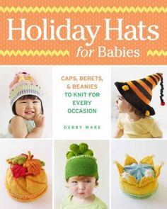 Holiday Hats for Babies: Caps, Berets,  Beanies to Knit for Every Occasion by Debby Ware.