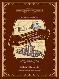 In 1827, black author Robert Roberts introduced a book called – The House Servant's Directory: comprising hints on the arrangement and performance of servants' work. The book was a guide for house servants that helped them to understand the rules of keeping a prominent white  Through Robert's guide, black servants were taught how to properly clean plates with dry plate powder, what to wear, what time to arise for work,