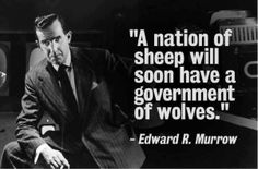 Edward R. Murrow...broadcast to America during the bombing of Britain (BEFORE America went over to help)  He put CBS on the map as the nations' most trusted source of truthful news.  Murrow saw what a powerful tool the television media could be...for better or for worse.  What do YOU think he'd say today?