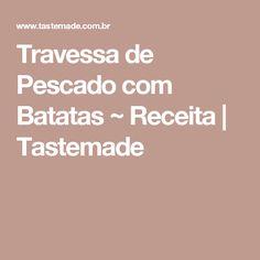 Travessa de Pescado com Batatas ~ Receita   Tastemade