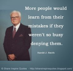 More people would learn from their mistakes if they weren't so busy denying…