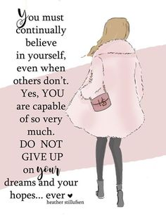 Do not give up on your dreams and your hopes.