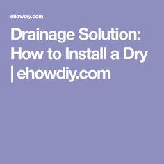 Drainage Solution: How to Install a Dry | ehowdiy.com