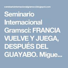 Seminario Internacional Gramsci: FRANCIA VUELVE Y JUEGA, DESPUÉS DEL GUAYABO. Migue... Guava Tree, France, Games