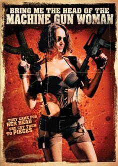 Bring Me the Head of the Machine Gun Woman ~~ directed by Ernesto Diaz Espinosa