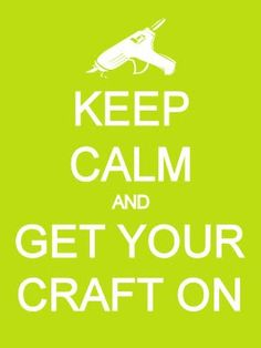 """Keep Calm and Get Your Craft On"" #craft #humor"