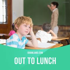 """""""Out to lunch"""" means """"not paying attention"""". Example: You must have been out to lunch when you wrote that weird report."""