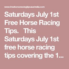 Saturdays July 1st Free Horse Racing Tips.  This Saturdays July 1st free horse racing tips covering the 1st 3 races everywhere..