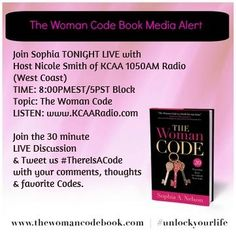 Join Sophia TONIGHT LIVE with Host Nicole Smith of KCAA 1050AM Radio  (West Coast) TIME: 8:00PMEST/5PST Block Topic: The Woman Code LISTEN: www.KCAARadio.com  Join the 30 minute  LIVE Discussion  & Tweet us #ThereIsACode  with your comments, thoughts  & favorite Codes.