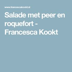 Salade met peer en roquefort - Francesca Kookt