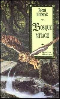 Bosque Mitago. Robert Holdstock. Ed. Martinez Roca, 1992.