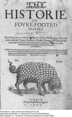 Year: 1607  Scientist: Edward Topsell  Originally published in: Historie of Foure-Footed Beastes  Now appears in: The Book of Fabulous Beasts by Joseph Nigg