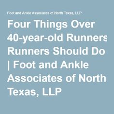 Four Things Over 40-year-old Runners Should Do - Dr. Marybeth Crane | Foot and Ankle Associates of North Texas, LLP