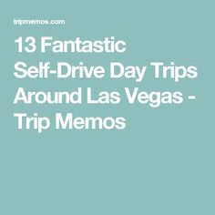 13 Fantastic Self-Drive Day Trips Around Las Vegas - Trip Memos