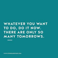 Whatever you want to do, do it now there are only so many tomorrows. Stupid Quotes, Fact Quotes, Truth Quotes, Life Quotes, Positive Messages, Positive Quotes, Cool Words, Wise Words, Meaningful Quotes About Life