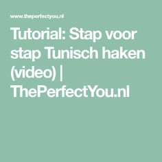 Tutorial: Stap voor stap Tunisch haken (video) | ThePerfectYou.nl