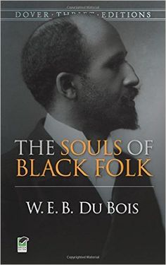 The Souls of Black Folk, by W. E. B. Du Bois,