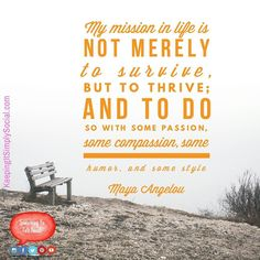 My mission in life is not merely to survive but to thrive; and to do so with some passion some compassion some humor and some style.  Maya Angelou http://ift.tt/1oikX9O  #mission #motivation #life #passion #compassion #humor #style #thrive
