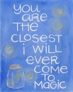 """""""You Are The Closest I Will Ever Come To Magic"""" <3 #ScentsySpirit #Quote #Optimism #WordsofWisdom"""