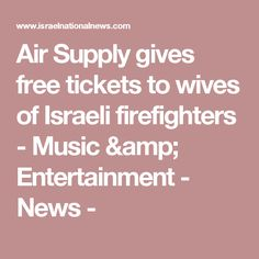 Air Supply gives free tickets to wives of Israeli firefighters - Music & Entertainment - News -