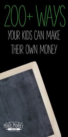 Get the full list here:  http://www.howtomakemoneyasakid.com/ways-to-make-money-as-a-kid/