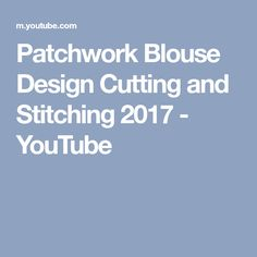 Patchwork Blouse Design Cutting and Stitching 2017 Patch Work Blouse Designs, Patchwork Designs, Stitching, Youtube, Costura, Stitch, Sew, Youtubers, Youtube Movies