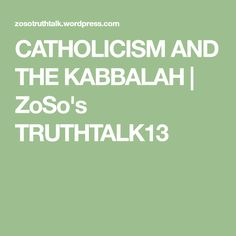 CATHOLICISM AND THE KABBALAH | ZoSo's  TRUTHTALK13