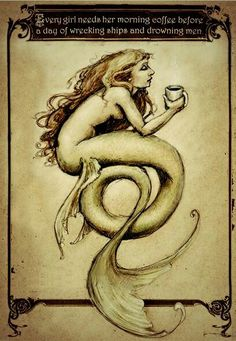 Every girl needs her morning coffee before a day of wrecking ships and drowning men.