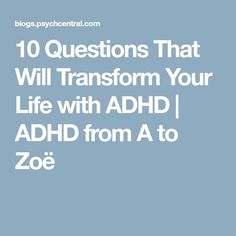 10 Questions That Will Transform Your Life with ADHD | ADHD from A to Zoë