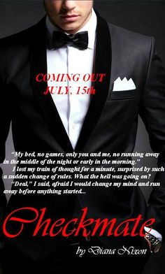 #CHECKMATE RELEASE DAY announced!!! *JULY, 15th!!!* Make sure you don't miss the hottest day of this summer!!!   And one more surprise... CHAPTER 1 will be available next Monday, July, 7th on my official page: http://diananixon.blogspot.com/
