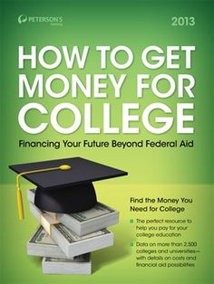 """Peterson's """"How to Get Money for College 2013"""" goes beyond financial aid for college. Available in Kindle & EPUB format."""
