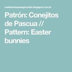 Patrón: Conejitos de Pascua // Pattern: Easter bunnies
