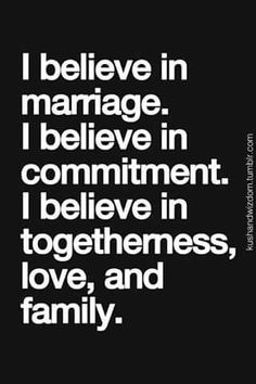 I believe in narriage, ....