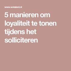 5 manieren om loyaliteit te tonen tijdens het solliciteren