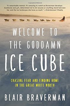 Welcome to the Goddamn Ice Cube: Chasing Fear and Finding Home in the Great White North  ECCO