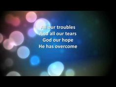 "Take Heart - Hillsong United [""All our failure, and all our fear, God our love...he has overcome""]"