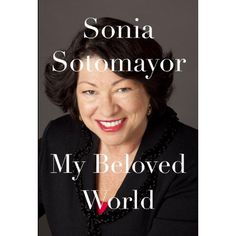 My Beloved World by Sonia Sotomayor: Written to inspire those who like herself struggled against the challenges of disease, alcoholism, drugs, poverty, divorce and discrimination. #Autobiography #Sonia_Sotamayor