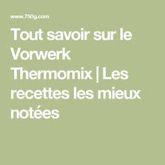 Tout savoir sur le Vorwerk Thermomix   Les recettes les mieux notées