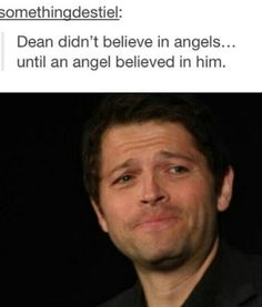 Dean didn't believe in angels until an angel believed in him