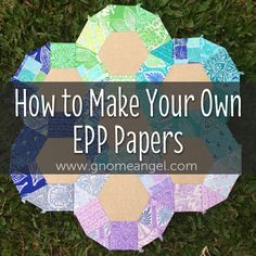 Learn how to make your own English Paper Piecing (EPP) Papers. Once you see how easy it is you'll be able to make your own custom shapes and patterns. Find out more on www.gnomeangel.com